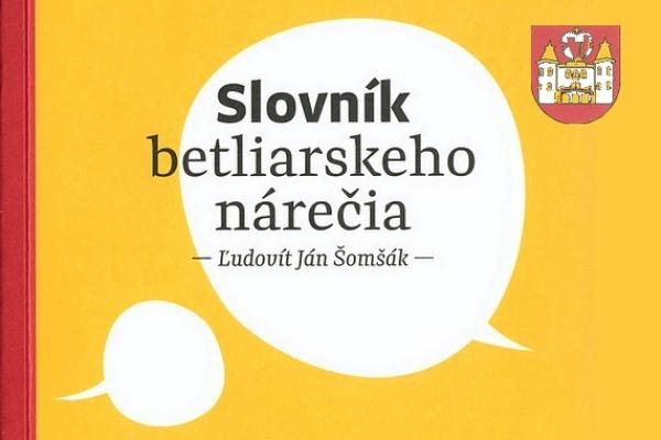 Vyšiel Slovník betliarskeho nárečia od autora Ľudovíta Jána Šomšáka