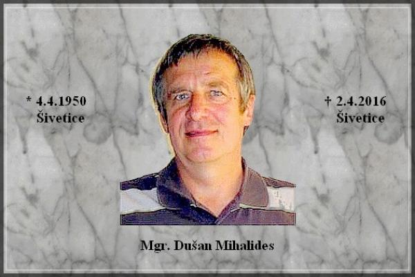 Za Mgr. Dušanom Mihalidesom (1950 - 2016)