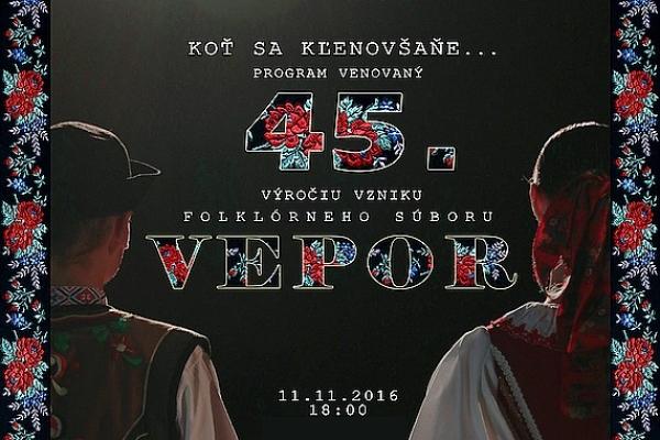 """Pozvanie na slávnostný galaprogram pri príležitosti 45. výročia vzniku FS VEPOR """"KOŤ SA KĽENOVŠAŇE …"""""""