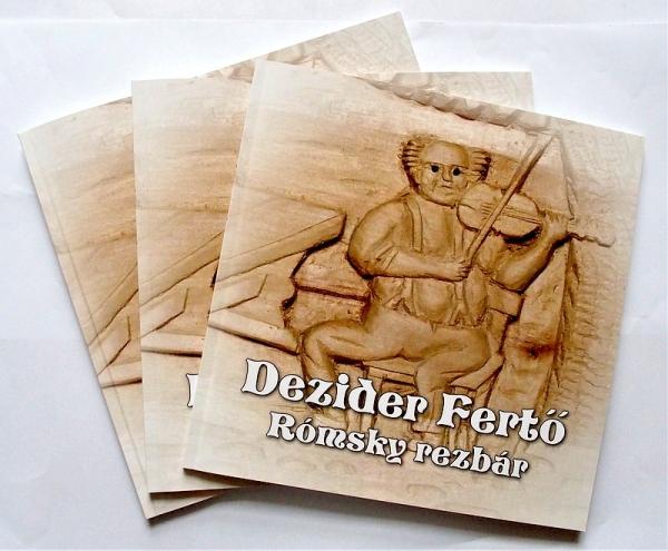 Oľga Bodorová – Ľudmila Pulišová: Dezider Fertő. Rómsky rezbár. Katalóg ku výstave.