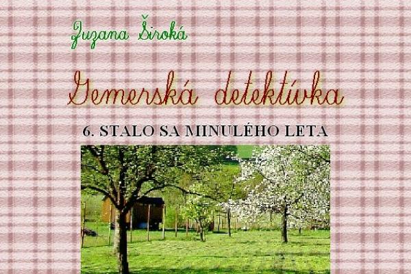 Zuzana Široká: Gemerská detektívka - Stalo sa minulého leta (6)