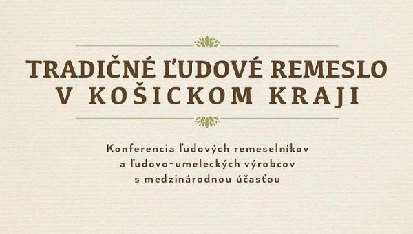 Prvá konferencia ľudových remeselníkov Košického kraja pomôže spropagovať tradičné remeslá